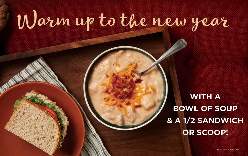 Try our new Limited Time Offer and warm up to the New Year with a Bowl of Soup & a 1/2 Sandwich or Scoop.