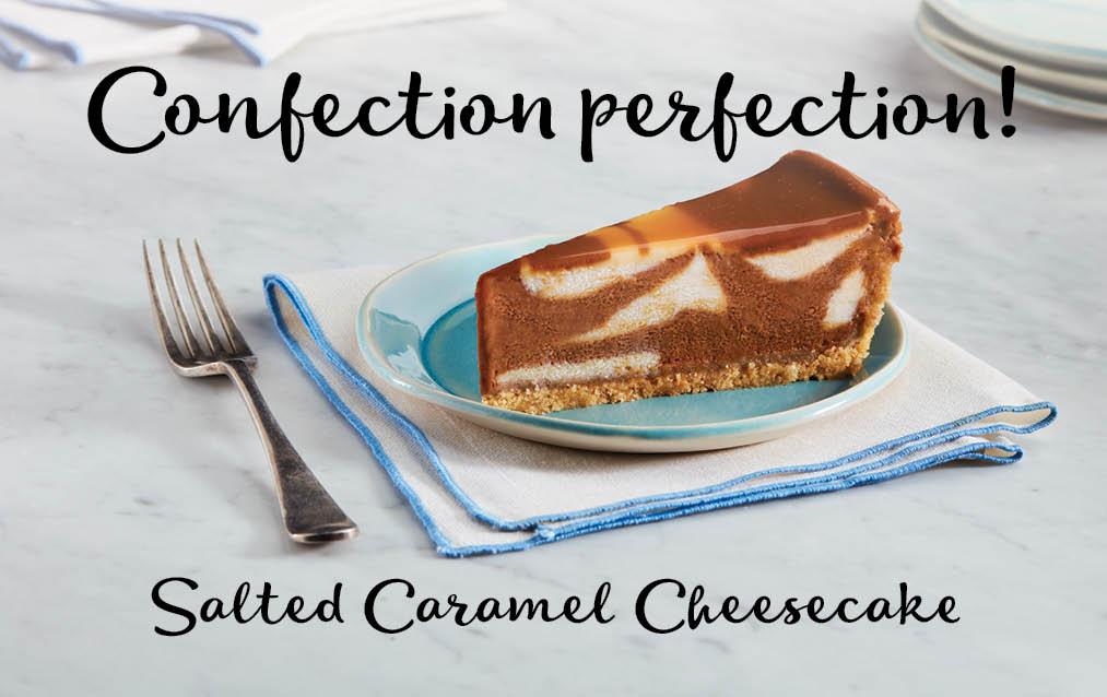 Confection Perfection Limited Time Offer! Try Our New Salted Caramel Cheesecake!