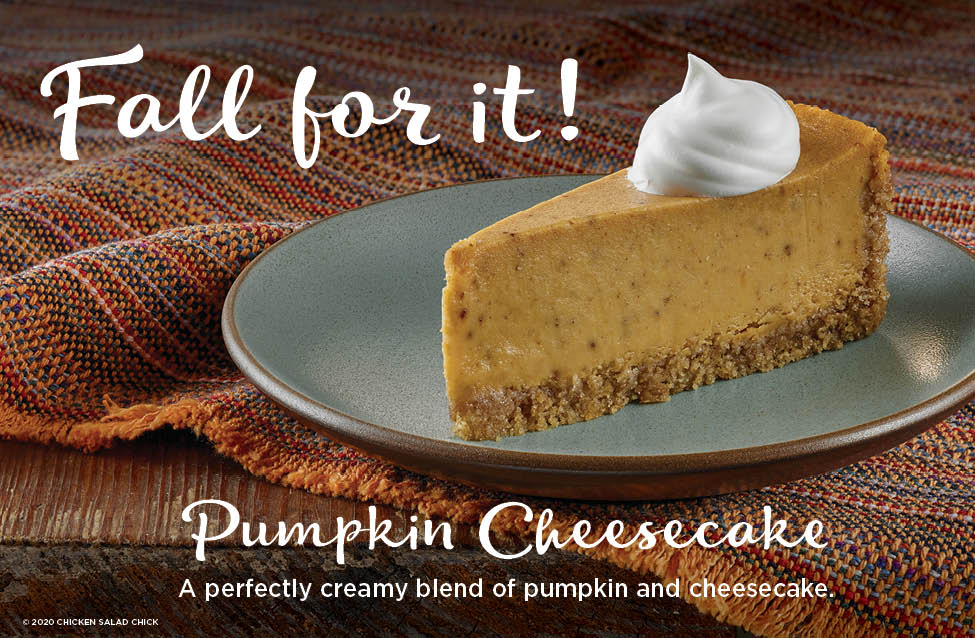 Fall for our Limited Time Offer! Try Our New Pumpkin Cheesecake - A perfectly creamy blend of pumpkin and cheesecake.